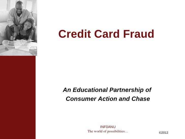 Credit Card FraudAn Educational Partnership of Consumer Action and Chase                INF0ANU        The world of possib...