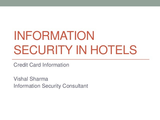 INFORMATIONSECURITY IN HOTELSCredit Card InformationVishal SharmaInformation Security Consultant