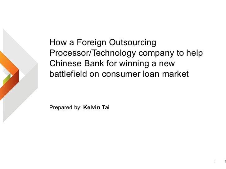 内容 <ul><li>How a Foreign Outsourcing Processor/Technology company to help Chinese Bank for winning a new battlefield on co...