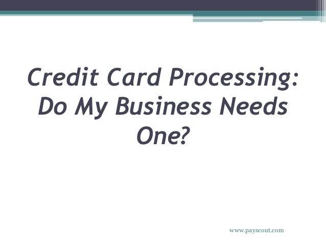 Credit card processing do my business needs one for Business credit card processing