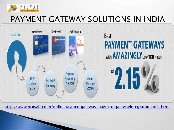 PAYMENT GATEWAY SOLUTIONS IN INDIAhttp://www.provab.co.in/onlinepaymentgateway-paymentgatewayintegrationindia.html