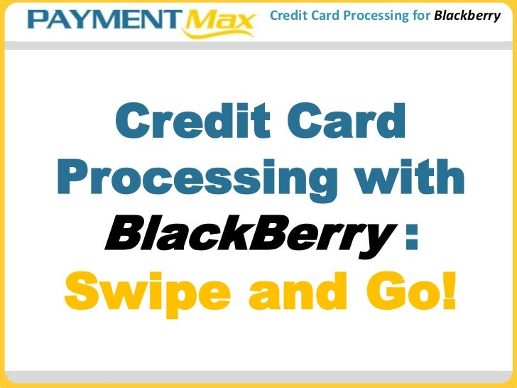 Credit Card Processing with BlackBerry : Swipe and Go!<br />