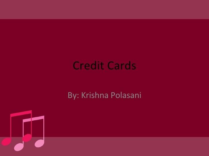Credit Cards By: Krishna Polasani