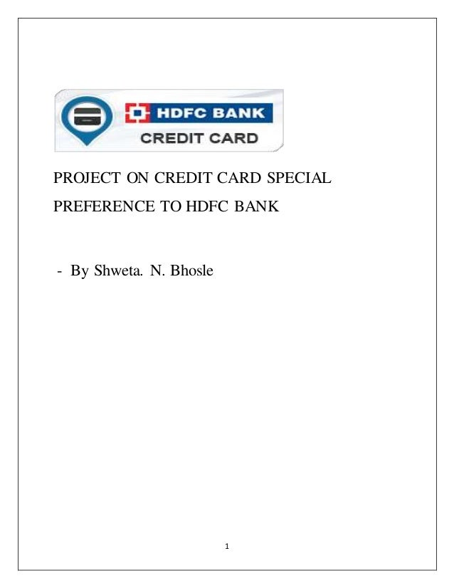 project report on hdfc bank credit card Hdfc bank-financial and strategic analysis-case study project report on hdfc bank-a case study on it is india's leading issuer of new credit cards.