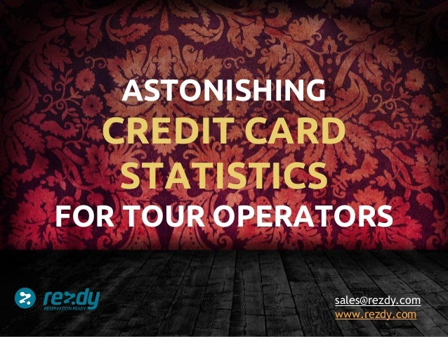 ASTONISHING  CREDIT CARD STATISTICS FOR TOUR OPERATORS sales@rezdy.com www.rezdy.com