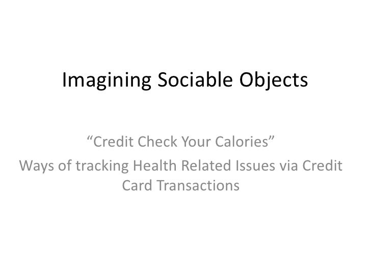 "Imagining Sociable Objects<br />""Credit Check Your Calories""<br />Ways of tracking Health Related Issues via Credit Card T..."