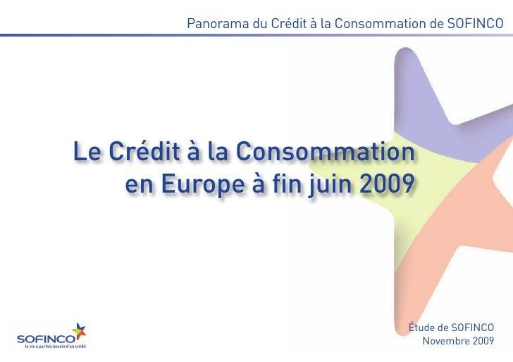 Le Crédit à la Consommation    en Europe à fin juin 2009         Panorama du Crédit à la Consommation de SOFINCO          ...