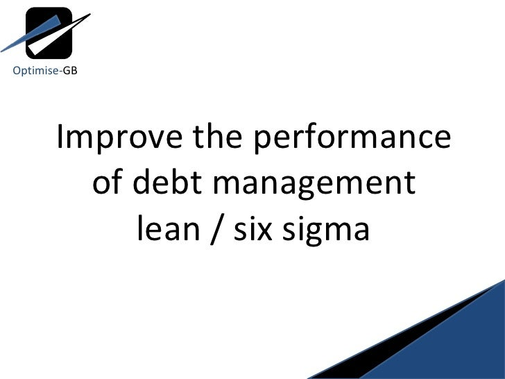 Improve the performance of debt management lean / six sigma