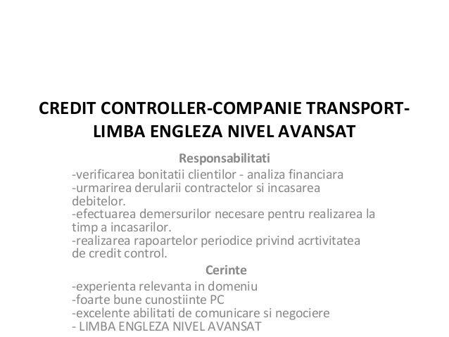 CREDIT CONTROLLER-COMPANIE TRANSPORT- LIMBA ENGLEZA NIVEL AVANSAT Responsabilitati -verificarea bonitatii clientilor - ana...