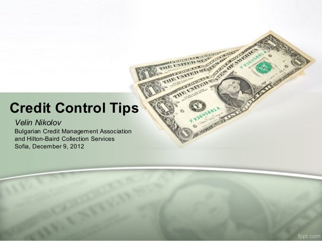 Credit Control TipsVelin NikolovBulgarian Credit Management Associationand Hilton-Baird Collection ServicesSofia, December...