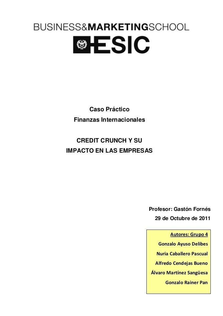 Caso Práctico  Finanzas Internacionales  CREDIT CRUNCH Y SUIMPACTO EN LAS EMPRESAS                             Profesor: G...