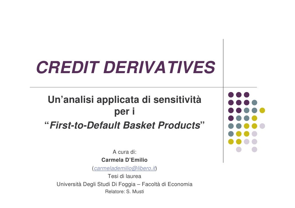 "CREDIT DERIVATIVES  Un'analisi applicata di sensitività                per i ""First-to-Default Basket Products""           ..."