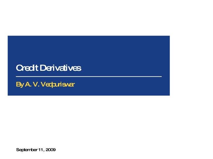 Credit Derivatives September 11, 2009 By A. V. Vedpuriswar