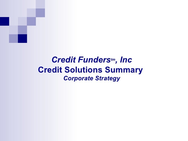 Credit Funders tm , Inc Credit Solutions Summary  Corporate Strategy