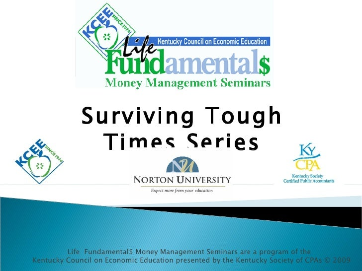 Surviving Tough Times Series Life  Fundamental$ Money Management Seminars are a program of the  Kentucky Council on Econom...