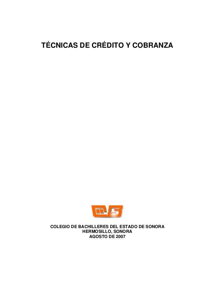TÉCNICAS DE CRÉDITO Y COBRANZA      COLEGIO DE BACHILLERES DEL ESTADO DE SONORA              HERMOSILLO, SONORA           ...