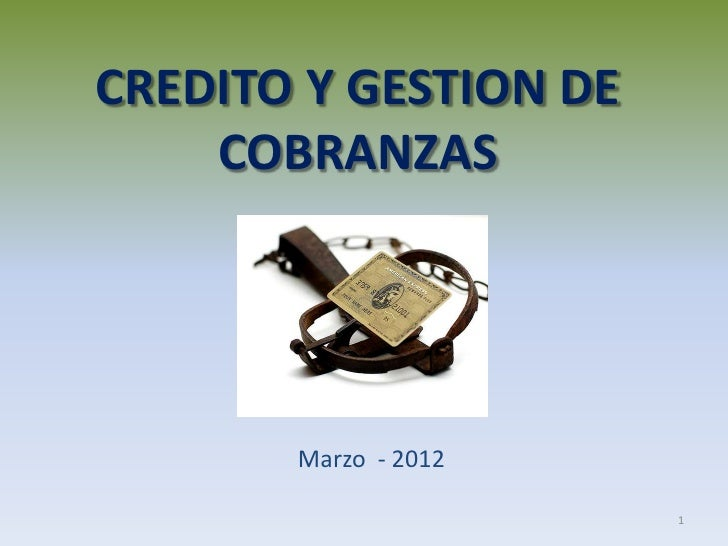 CREDITO Y GESTION DE    COBRANZAS       Marzo - 2012                       1