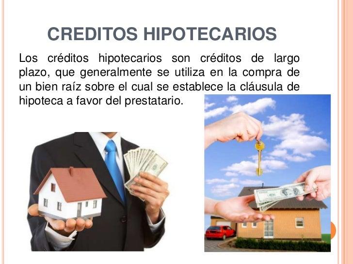 CREDITOS HIPOTECARIOS<br />Los créditos hipotecarios son créditos de largo plazo, que generalmente se utiliza en la compra...