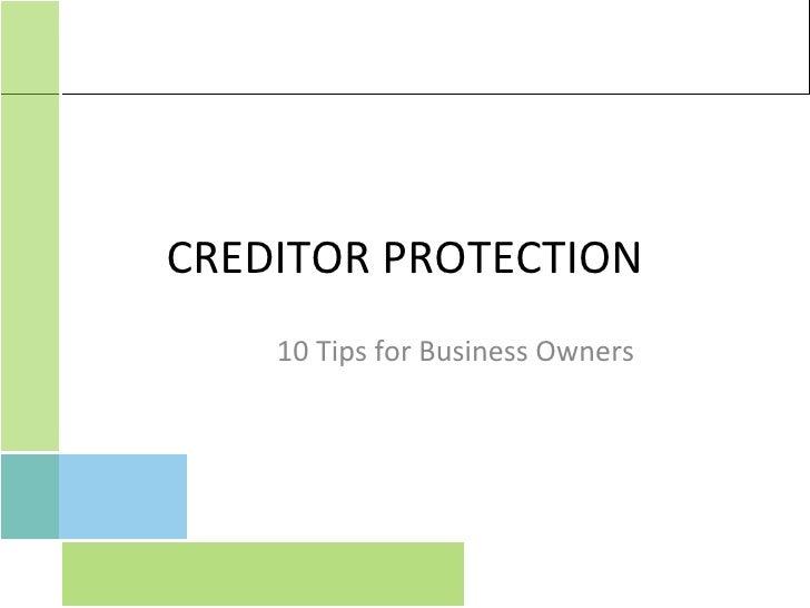 CREDITOR PROTECTION <ul><li>10 Tips for Business Owners </li></ul>