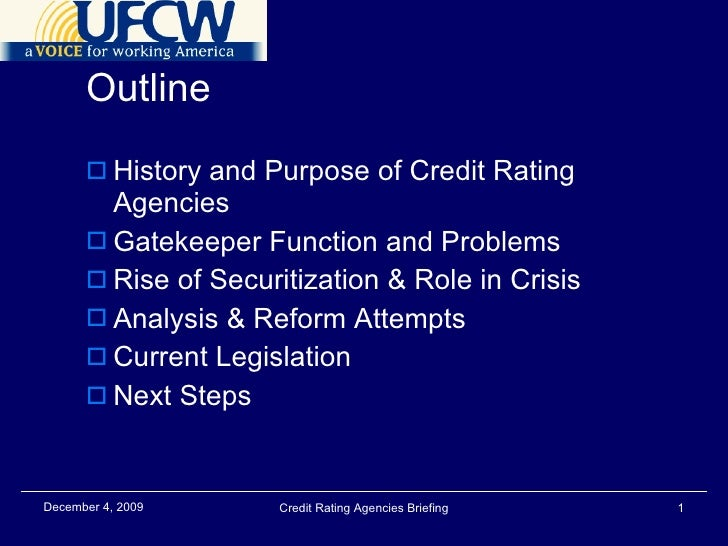 Outline <ul><li>History and Purpose of Credit Rating Agencies </li></ul><ul><li>Gatekeeper Function and Problems </li></ul...