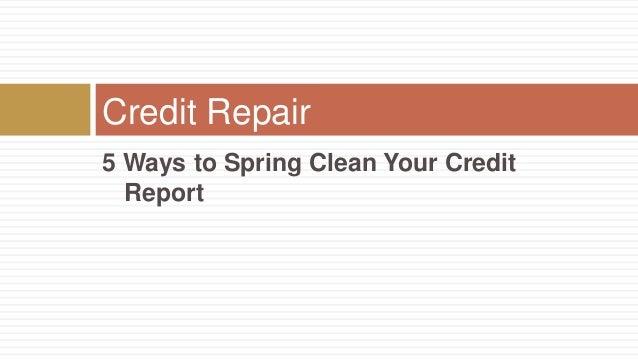 Credit Repair 5 Ways to Spring Clean Your Credit Report
