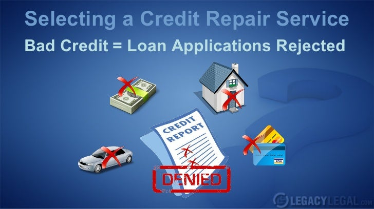 Selecting a Credit Repair ServiceBad Credit = Loan Applications Rejected