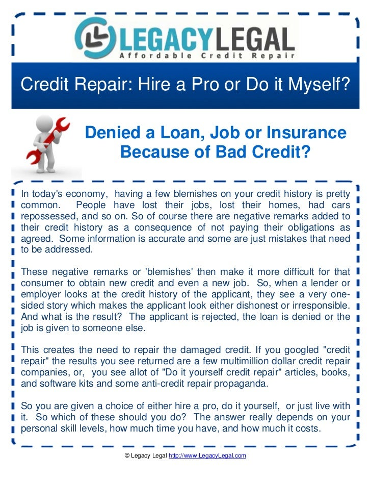 Credit Repair: Hire a Pro or Do it Myself?               Denied a Loan, Job or Insurance                   Because of Bad ...