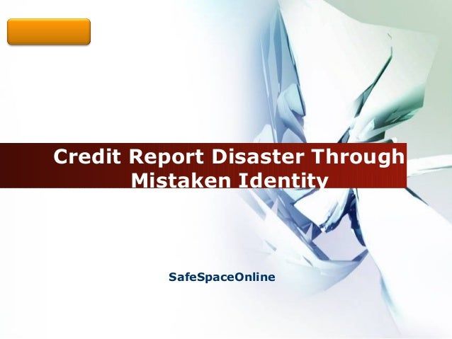 LOGO  Credit Report Disaster Through         Mistaken Identity           SafeSpaceOnline