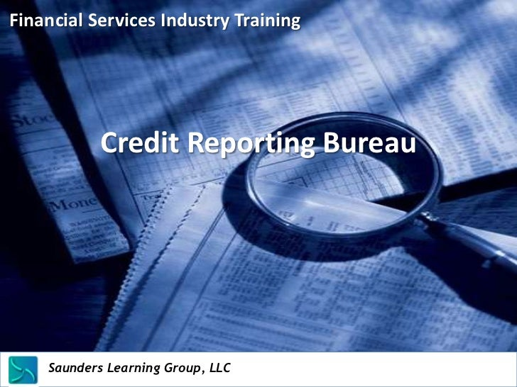 Financial Services Industry Training               Credit Reporting Bureau    Saunders Learning Group, LLC    Saunders Lea...