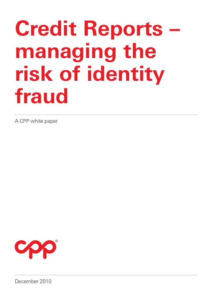 Credit Reports –managing therisk of identityfraudA CPP white paperDecember 2010
