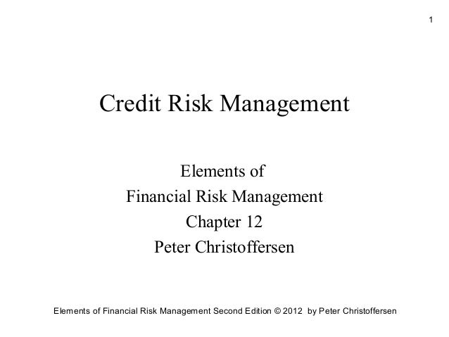 1  Credit Risk Management Elements of Financial Risk Management Chapter 12 Peter Christoffersen  Elements of Financial Ris...