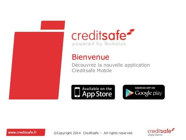 ©Copyright 2014 Creditsafe – All rights reserved Bienvenue Découvrez la nouvelle application Creditsafe Mobile