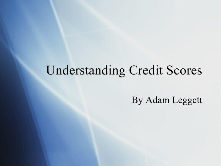 Understanding Credit Scores By Adam Leggett