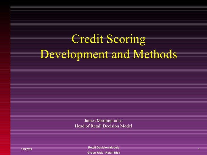 Credit Scoring Development and Methods James Marinopoulos Head of Retail Decision Model