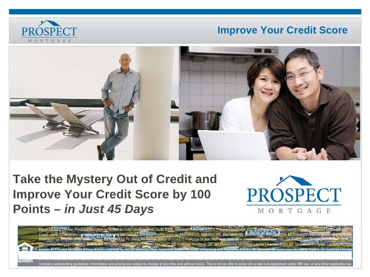 Take the Mystery Out of Credit and Improve Your Credit Score by 100  Points  – in Just 45 Days Equal Housing Lender. Prosp...