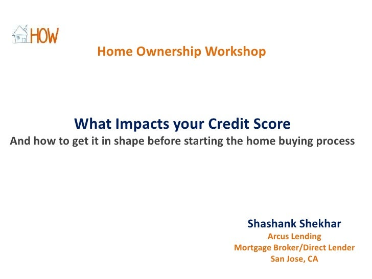 Home Ownership Workshop<br />What Impacts your Credit Score<br />And how to get it in shape before starting the home buyin...