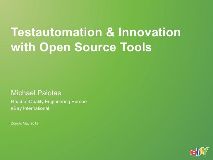 Testautomation & Innovationwith Open Source ToolsMichael PalotasHead of Quality Engineering EuropeeBay InternationalZürich...