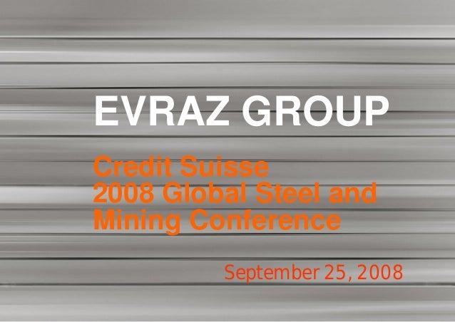 EVRAZ GROUPCredit Suisse2008 Global Steel andMining Conference         September 25, 2008