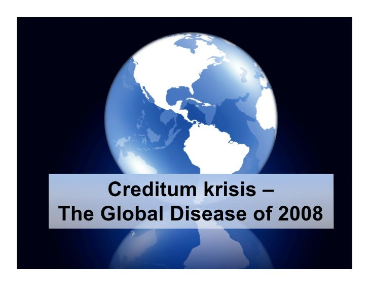 Credit Crisis The new disease of 2008