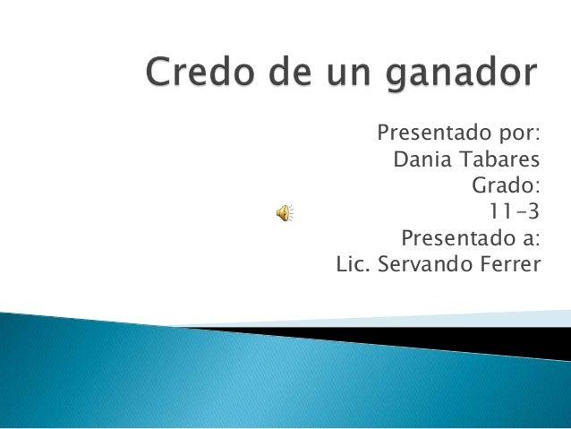 Presentado por:Dania TabaresGrado:11-3Presentado a:Lic. Servando Ferrer