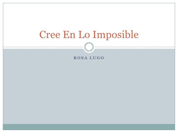 Rosa Lugo<br />Cree En Lo Imposible<br />