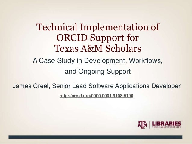 A Case Study in Development, Workflows, and Ongoing Support Technical Implementation of ORCID Support for Texas A&M Schola...