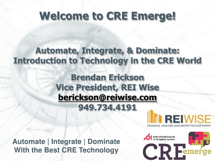Welcome to CRE Emerge!     Automate, Integrate, & Dominate:Introduction to Technology in the CRE World               Brend...