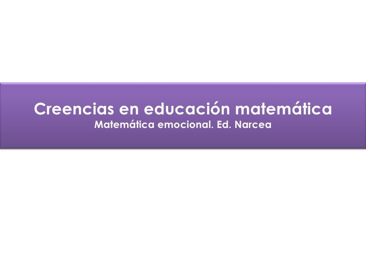Creencias en educación matemática Matemática emocional. Ed. Narcea