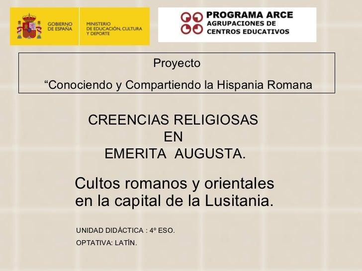 """Proyecto""""Conociendo y Compartiendo la Hispania Romana        CREENCIAS RELIGIOSAS                 EN          EMERITA AUGU..."""