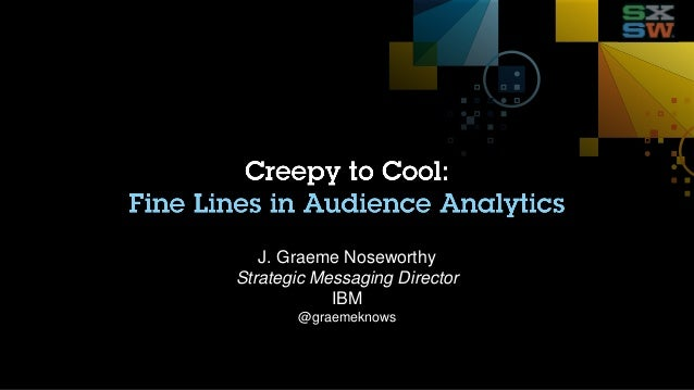 From Creepy to Cool: Fine Lines in Audience Analytics