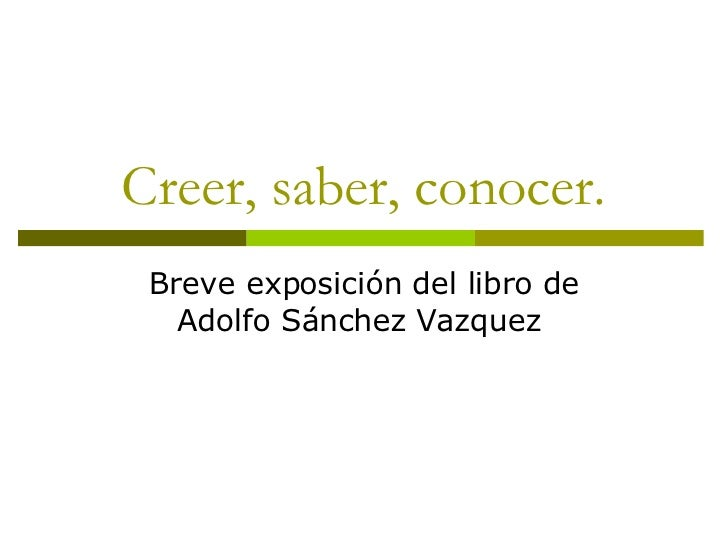 Creer, saber, conocer. Breve exposición del libro de Adolfo Sánchez Vazquez
