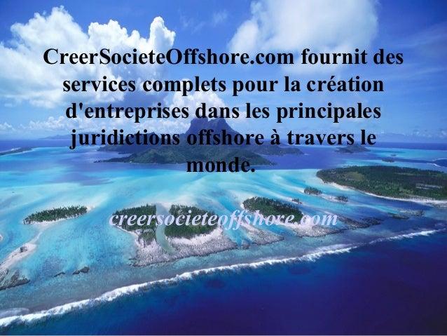 CreerSocieteOffshore.com fournit des services complets pour la création d'entreprises dans les principales juridictions of...