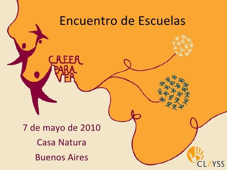 Encuentro de Escuelas 7 de mayo de 2010 Casa Natura Buenos Aires