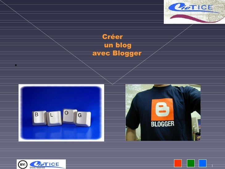 Créer                          un blog                       avec Blogger ●         Droits réservés                       ...
